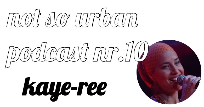 not so urban podcast-Nr.10:kaye-ree