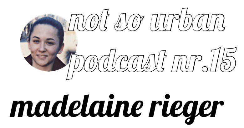 not so urban Podcast Nr. 15 Madelaine Rieger