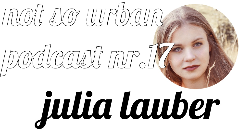 not so urban Podcast N1r 17 mit Julia Lauber (Singer-/Songwriterin) Interviewer: Andreas Allgeyer