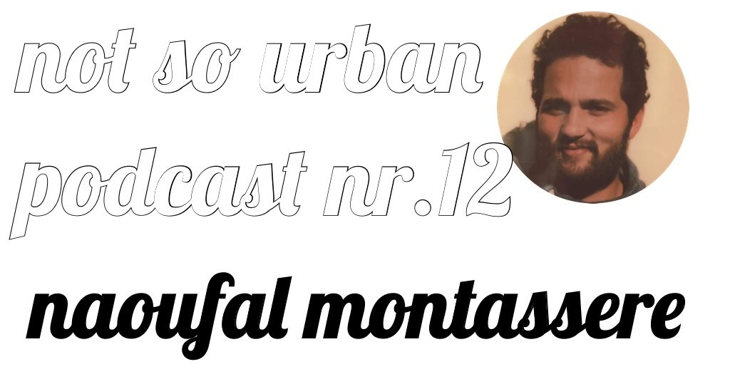 not so urban Podcast Nr.12: Noufal Montassere