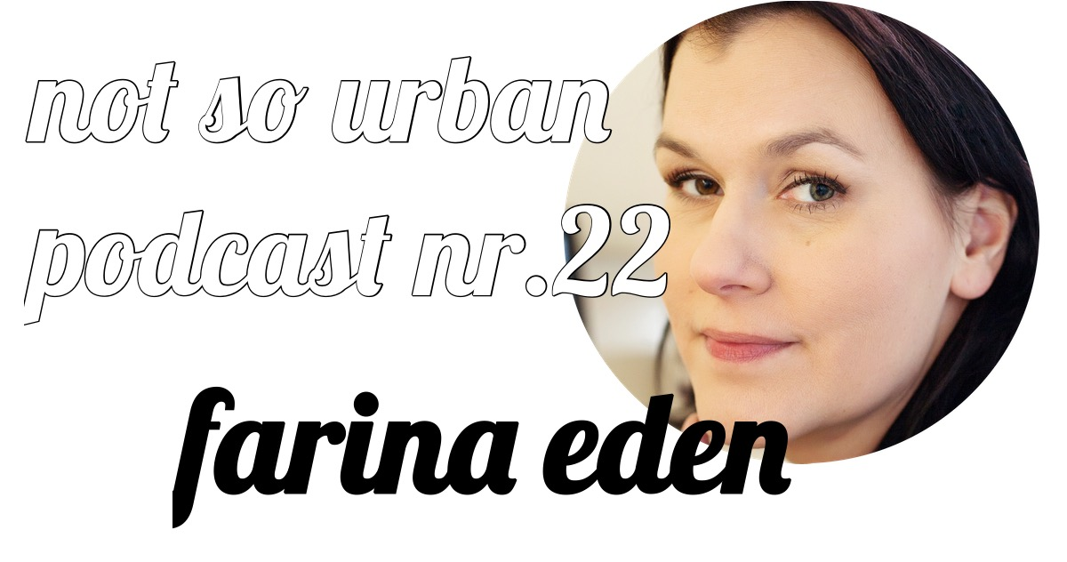 not so urban podcast Nr. 22 mit Farina Eden (Interviewer: Andreas Allgeyer)