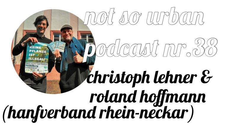 not so urban Podcast Nr. 38 Interview mit Christoph Lehner und Roland Hoffmann (Hanfverband Rhein-Neckar)