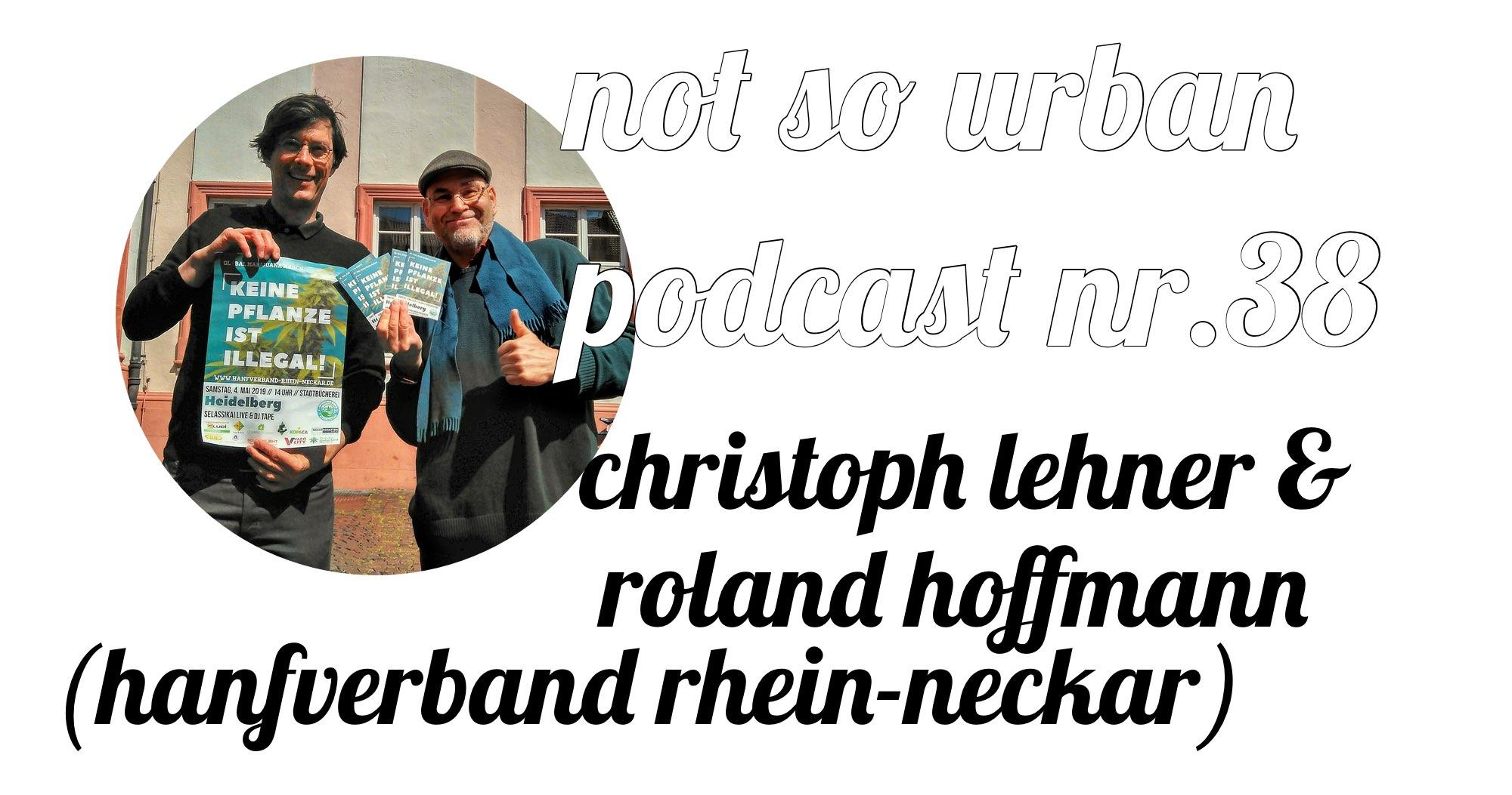 not so urban Podcast Nr. 38 Interview mit Christoph Lehner und Roland Hoffmann (Hanfverband Rhein-Neckar)