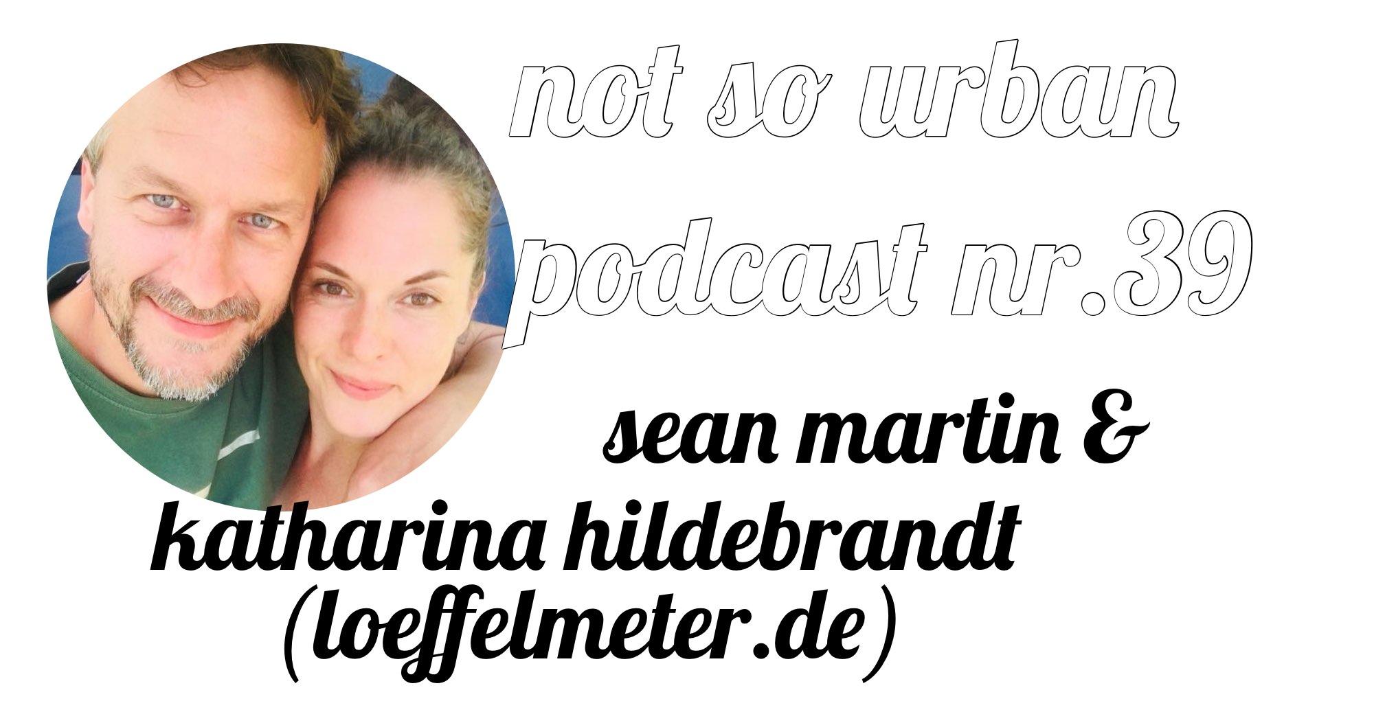not so urban Podcast Nr.39 (Interview mit Sean Martin, Katharina Hildebrandt) loeffelmeter.de