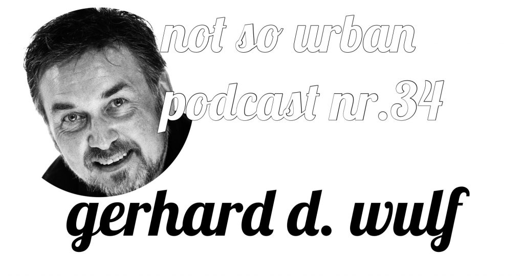 not so urban Podcast Nr. 34 Gerhard D. Wulf (Interviewer: Andreas Allgeyer)