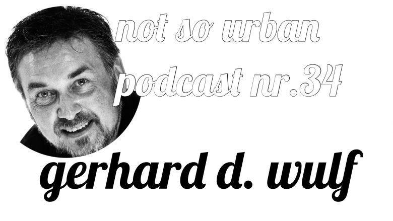 not so urban Podcast Nr. 34 Gerhard D. Wulf (Interviewer: Andreas Allgeyer)