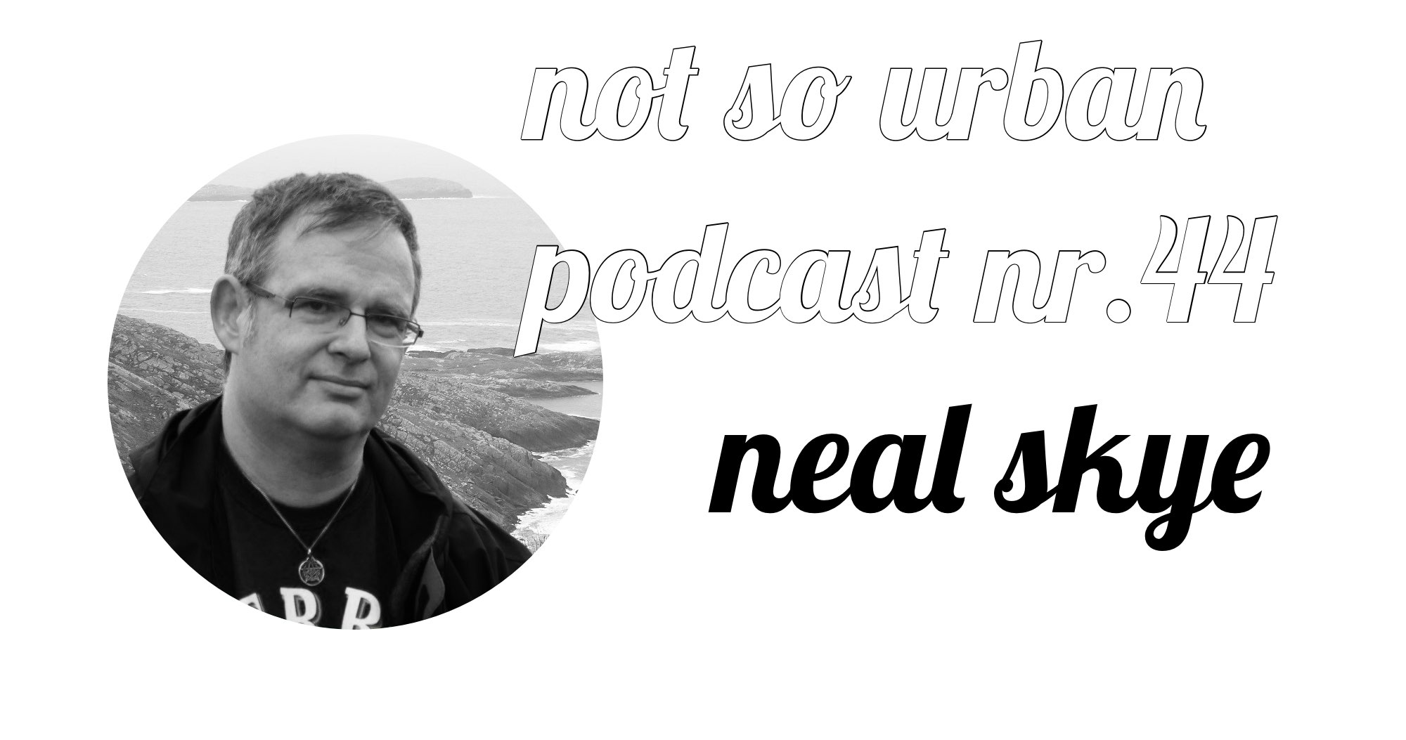 not so urban Podcast Nr. 44 Neal Skye