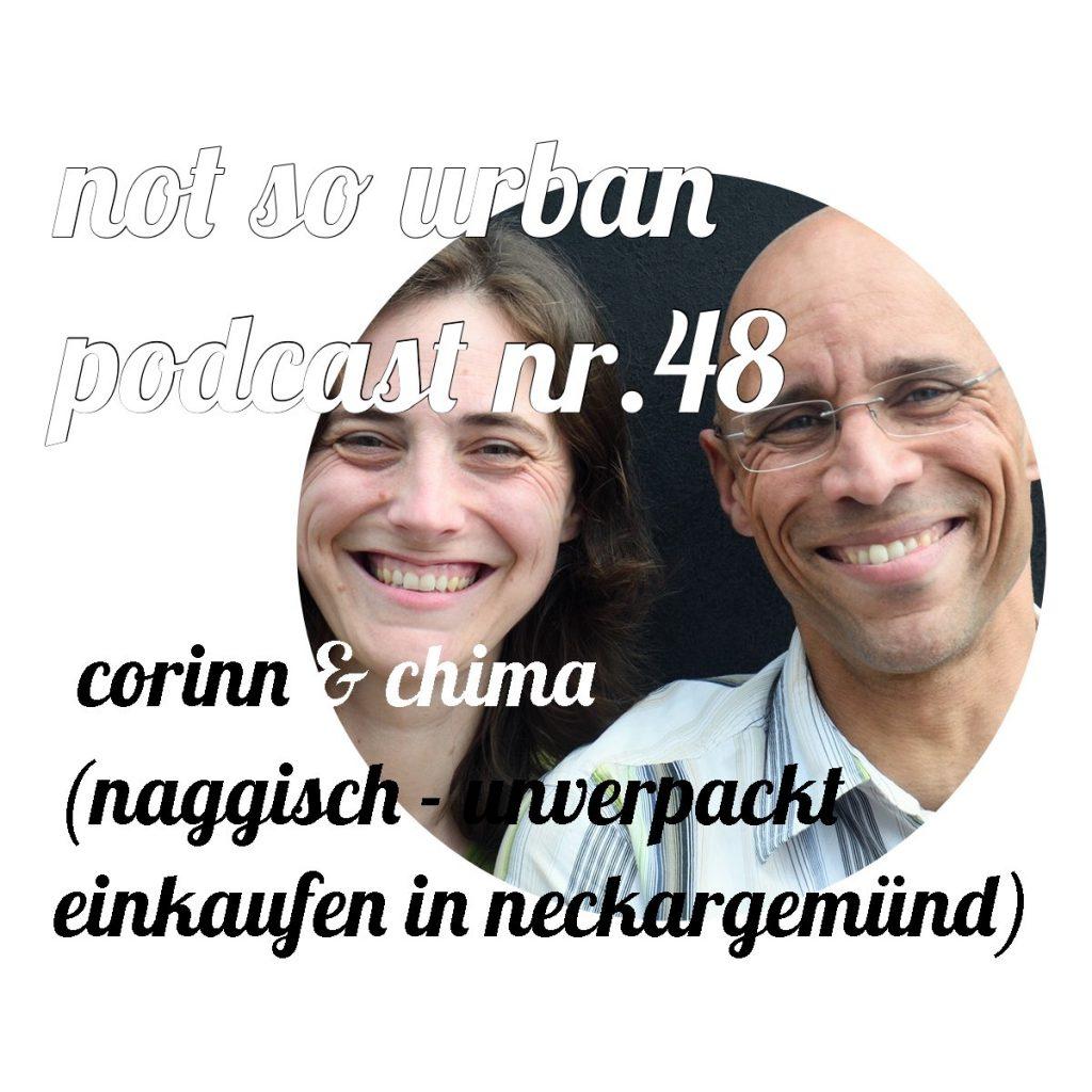 """""""not so urban podcast Nr. 48 - Corinne & Chima (naggisch - unverpackt einkaufen in neckargmünd)"""" aus not so urban Podcast von naggisch. - unverpackt. einkaufen in Neckargemünd. Cover"""