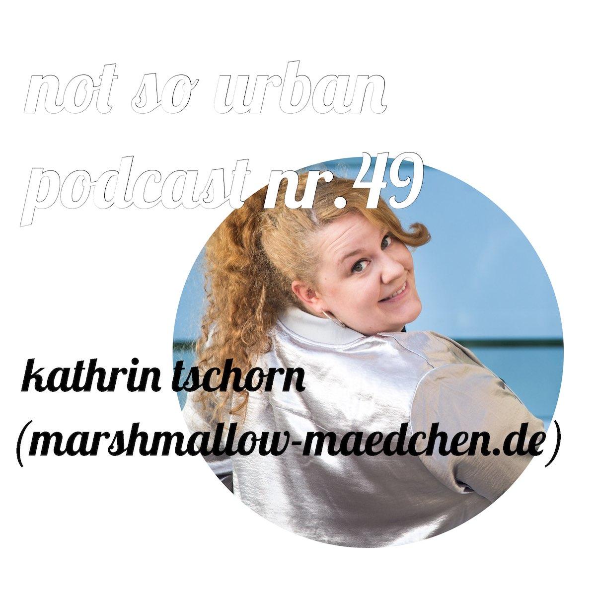 not so urban Podcast Nr.49: Kathrin Tschorn (marshmallow-maedchen.de) (Cover)