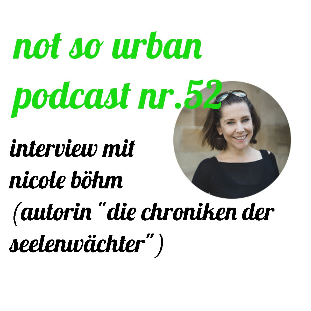 not so urban Podcast Nr. 52 mit Nicole Böhm (Coverbild). Autorin (Interviewer: Andreas Allgeyer https://notsourban.com)