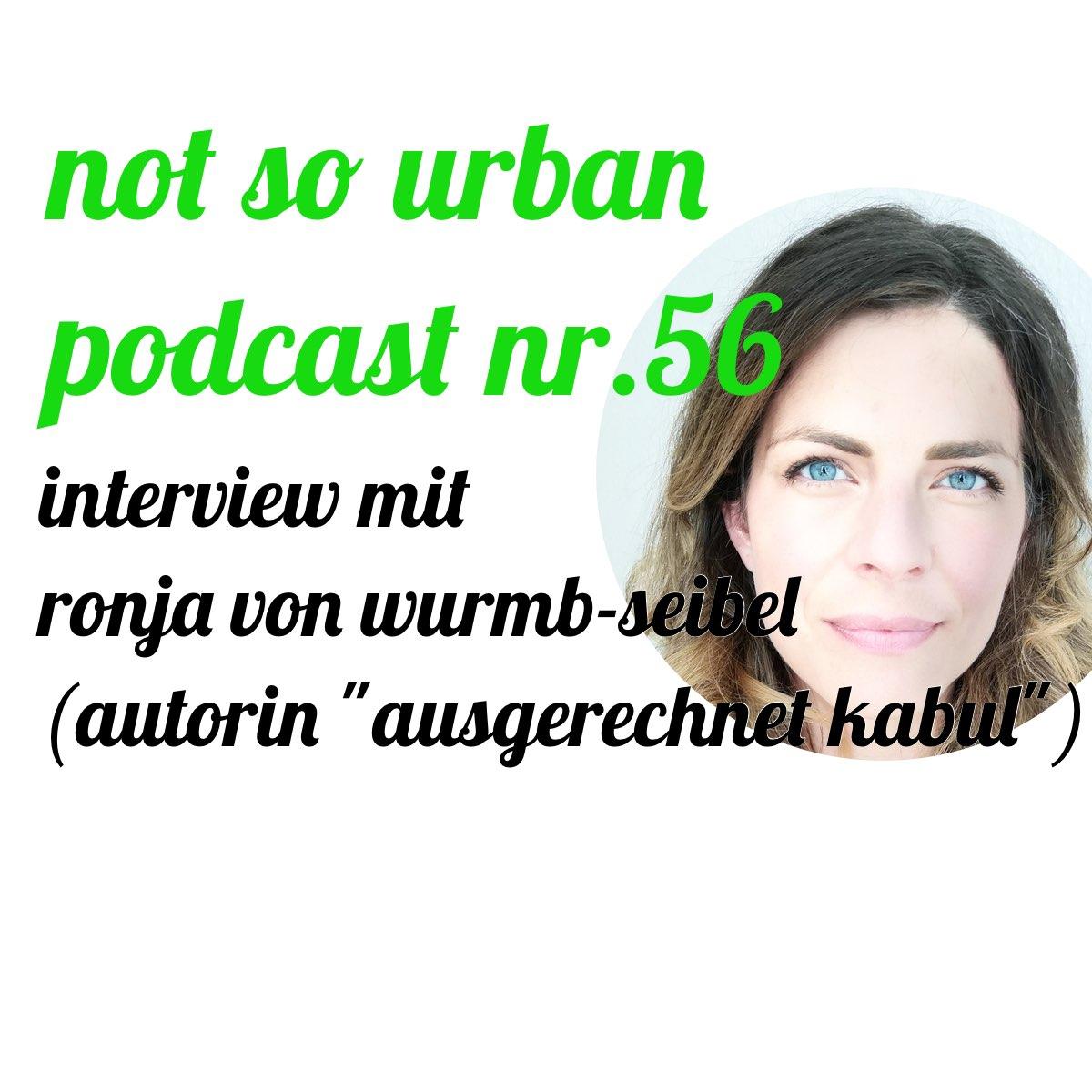 """not so urban Podcast Nr. 56: Interview mit Ronja von Wurmb-Seibel (Autorin """"Ausgerechnet Kabul"""") Interviewer: Andreas Allgeyer"""