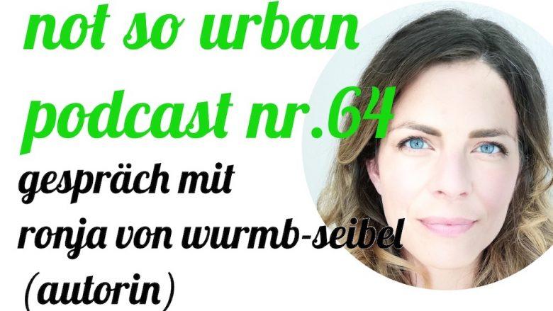 not so urban Podcast Nr. 64 mit Ronja von Wurmb-Seibel und Andreas Allgeyer