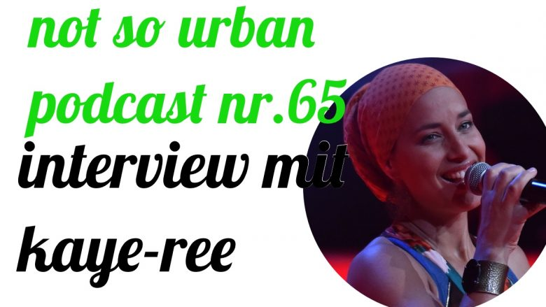 not so urban Podcast Nr.65: Interwie mit Kaye-Ree